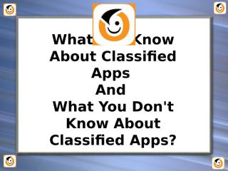 What You Know About Classified Apps and don't know about Classified apps.pptx