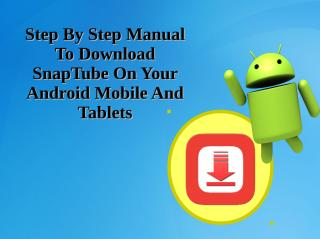 Step By Step Manual To Download SnapTube On Your Android Mobile And Tablets.pdf