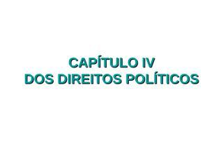 CONSTITUIÇÃO - CAPÍTULO IV -  DIREITOS POLITICOS.ppt